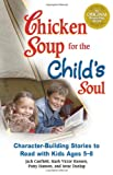 Chicken Soup for the Child's Soul: Character-Building Stories to Read with Kids Ages 5 through 8 (Chicken Soup for the Soul) (075730589X) by Canfield, Jack