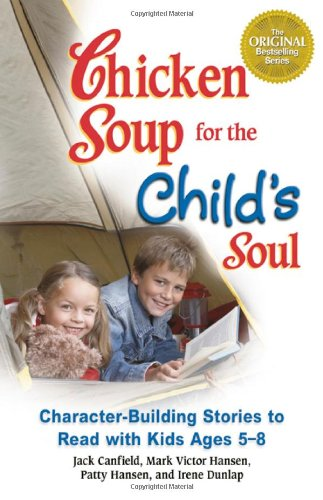 Chicken Soup for the Child's Soul: Character-Building Stories to Read with Kids Ages 5 through 8 (Chicken Soup for the S