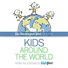 Kids Around the World (       UNABRIDGED) by The Washington Post Narrated by Neil Shah