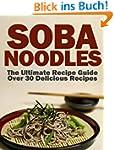 Soba Noodles: The Ultimate Recipe Gui...