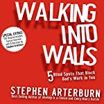 Walking into Walls: 5 Blind Spots That Block God's Work in You | Stephen Arterburn
