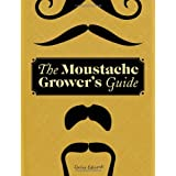 The Moustache Grower's Guide ~ Lucien Edwards