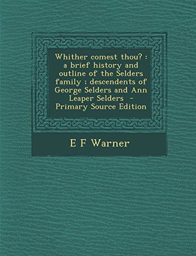 Whither Comest Thou?: A Brief History and Outline of the Selders Family; Descendents of George Selders and Ann Leaper Selders - Primary Sour