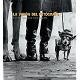 La visión del fotógrafo: Entender y apreciar la buena fotografía (Blume Fotografia)