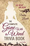 The Complete Gone With the Wind Trivia Book: The Movie and More