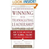 Winning with Transglobal Leadership: How to Find and Develop Top Global Talent to Build World-Class Organizations...