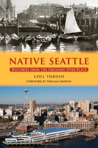 Native Seattle: Histories from the Crossing-Over Place...