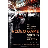 The Ultimate Guide to Video Game Writing and Design ~ Flint Dille