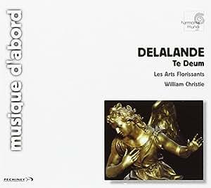 Delalande - Te Deum / Les Arts Florissants, Christie (coll. musique d'abord)
