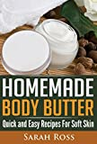 Homemade Body Butter: Quick and Easy Recipes For Soft Skin