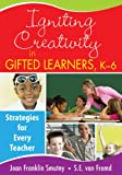 Igniting Creativity in Gifted Learners, K-6: Strategies for Every Teacher