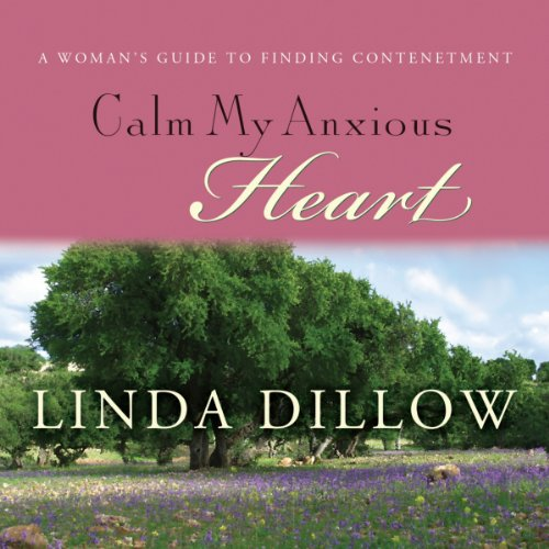 Download Calm My Anxious Heart: A Woman's Guide to Contentment