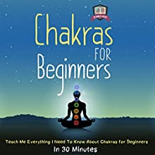 Chakras for Beginners: Teach Me Everything I Need to Know about Chakras for Beginners in 30 Minutes (       UNABRIDGED) by 30 Minute Reads Narrated by Lanitta Elder