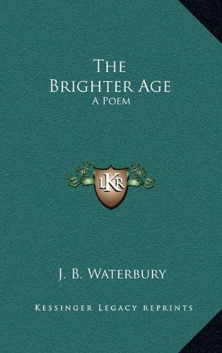 The Brighter Age the Brighter Age: A Poem a Poem
