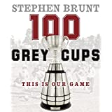 100 Grey Cups: This Is Our Gameby Stephen Brunt