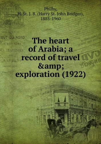 The Heart of Arabia: A Record of Travel and Exploration