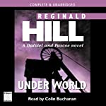 Under World (       UNABRIDGED) by Reginald Hill Narrated by Colin Buchanan