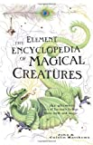 Element Encyclopedia of Magical Creatures: The Ultimate A-Z of Fantastic Beings from Myth and Magic (0007298943) by Matthews, John