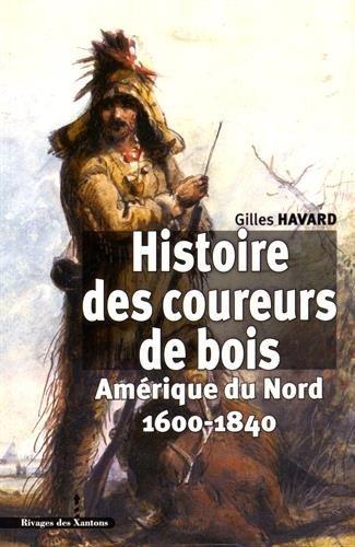 Histoire des coureurs de bois : Amérique du Nord (1600-1840)