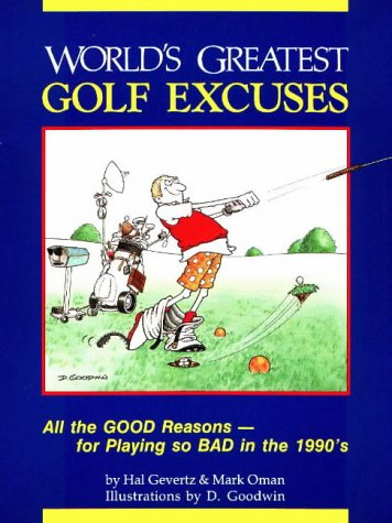 World's Greatest Golf Excuses: All the Good Reasons-For Playing So Bad in the 1990's, Hal Gevertz, Mark Oman, D. Goodwin