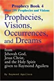 img - for Prophecies, Visions, Occurrences, and Dreams: From Jehovah God, Jesus Christ, and the Holy Spirit Given to Raymond Aguilera, Book 4 book / textbook / text book