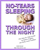No-Tears Sleeping Through the Night: Effective Gentle Techniques to Help Your Baby Sleep Through the Night Consistently