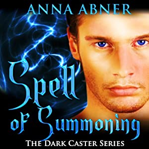 Spell of Summoning: Dark Caster Series, Book 1 | [Anna Abner]