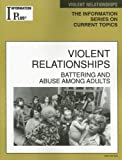 Violent Relationships: Battering and Abuse Among Adults (Information Plus Reference: Violent Relationships) (078769083X) by Melissa J. Doak