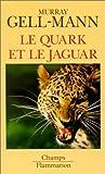 Le Quark et le Jaguar: Voyage au cÂœur du simple et du complexe (French Edition) (2080813501) by Gell-Mann, Murray