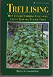 img - for Trellising: How to Grow Climbing Vegetables, Fruits, Flowers, Vines & Trees by Rhonda Massingham Hart (1992-06-03) book / textbook / text book