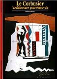 echange, troc Jean Jenger - Le Corbusier : L'architecture pour émouvoir