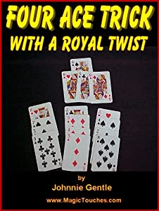 THE FOUR ACE CARD TRICK - with a Royal Twist (Magic Card Tricks Book 8)
