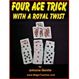 THE FOUR ACE CARD TRICK - with a Royal Twist (Magic Card Tricks)by Johnnie Gentle