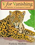 V for Vanishing: An Alphabet of Endangered Animals (0064434710) by Mullins, Patricia