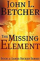 The Missing Element (James Becker Suspense/Thriller Series Book 2) (English Edition)