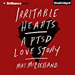Irritable Hearts: A PTSD Love Story | Mac McClelland
