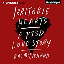 Irritable Hearts: A PTSD Love Story (       UNABRIDGED) by Mac McClelland Narrated by Cassandra Campbell