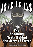 ISIS IS US: The Shocking Truth Behind the Army of Terror