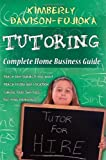img - for TUTORING: Complete Home Business Guide: Tutor at home, Set your own Fees, Set your own schedule, Earn more tutoring online, tutor to international people book / textbook / text book