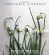 Vegetable Literacy: Cooking and Gardening with Twelve Families from the Edible Plant Kingdom, with…