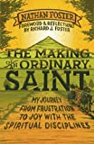 The Making of an Ordinary Saint: My Journey from Frustration to Joy with the Spiritual Disciplines