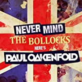 Never Mind The Bollocks Here's Paul Oakenfoldby Paul Oakenfold