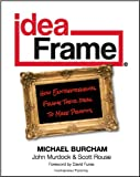 img - for The Idea Frame: How Entrepreneurs Frame Their Ideas to Make Profits book / textbook / text book