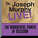 The Wonderful Power of Decision: Dr. Joseph Murphy Live! Speech by Joseph Murphy Narrated by Joseph Murphy