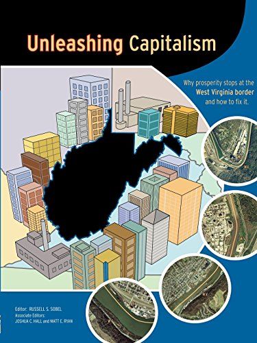 Unleashing Capitalism: Why Prosperity Stops at the West Virginia Border and How to Fix It