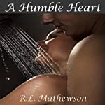 A Humble Heart (       UNABRIDGED) by R. L. Mathewson Narrated by Erin Bennett
