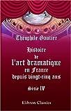 echange, troc Théophile Gautier - Histoire de l'art dramatique en France depuis vingt-cinq ans: Série 4