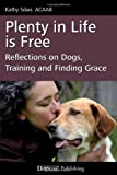 Plenty in Life Is Free: Reflections on Dogs, Training and Finding Grace