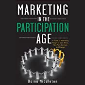 Marketing in the Participation Age: A Guide to Motivating People to Join, Share, Take Part, Connect, and Engage | [Daina Middleton]