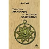 Tradition alchimique et tradition ma�onniquepar Guy Piau